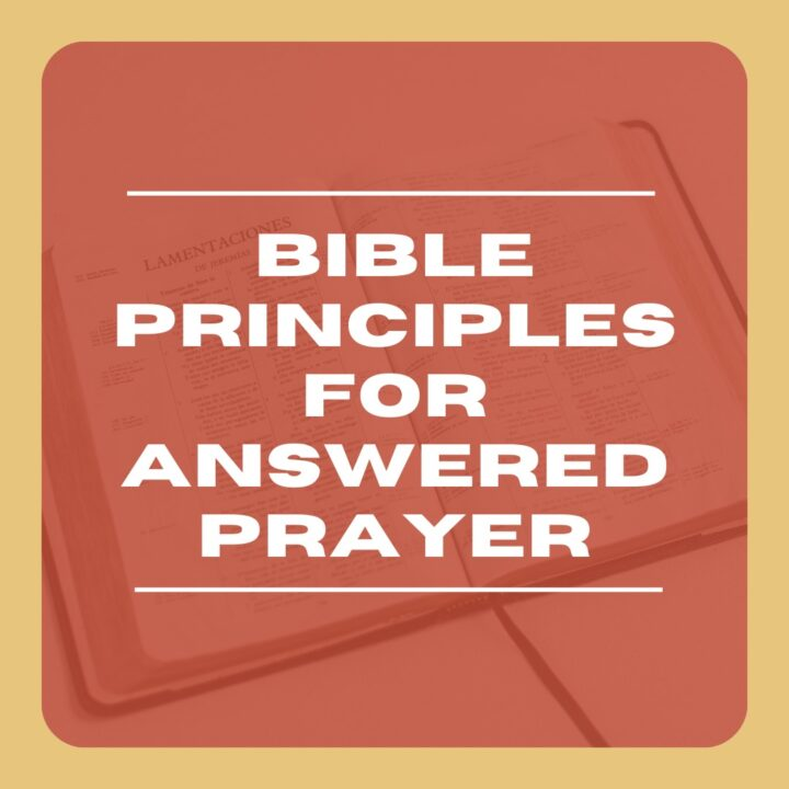 Bible Principles for Answered Prayer (Part 1)